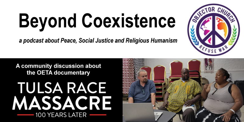 """Banner: Beyond Coexistence, a podcast about Peace, Social Justice and Religious Humanism - A community discussion about the OETA documentary """"Tulsa Race Massacre: 100 Years later"""""""